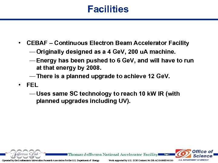 Facilities • CEBAF – Continuous Electron Beam Accelerator Facility — Originally designed as a