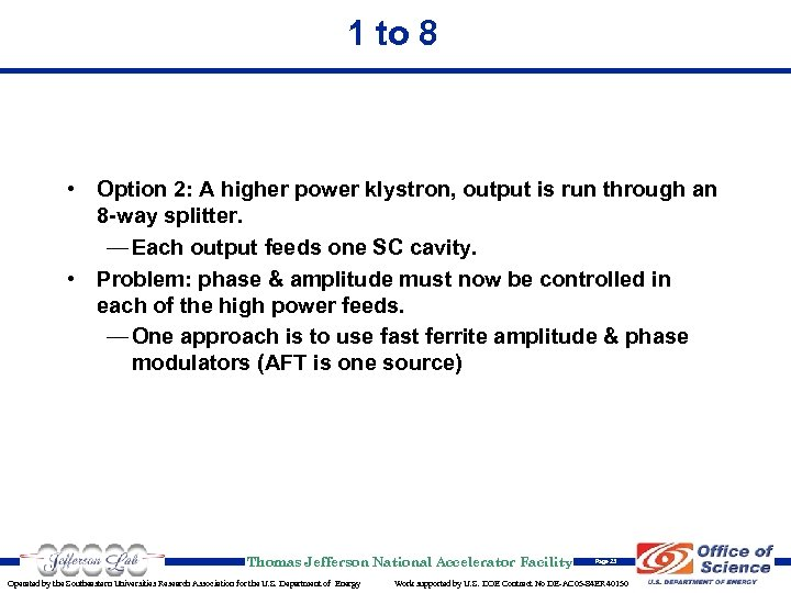 1 to 8 • Option 2: A higher power klystron, output is run through
