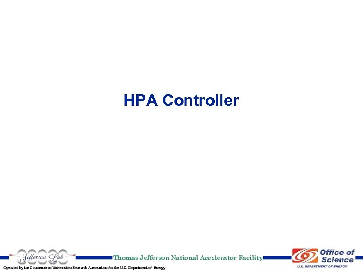HPA Controller Thomas Jefferson National Accelerator Facility Operated by the Southeastern Universities Research Association