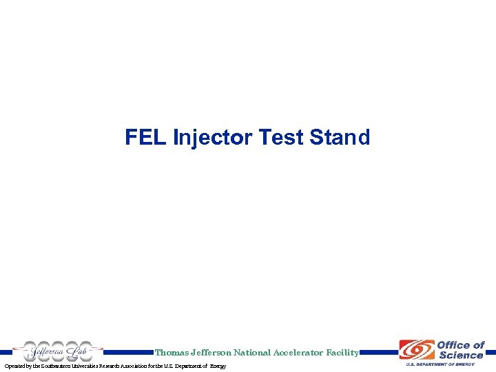 FEL Injector Test Stand Thomas Jefferson National Accelerator Facility Operated by the Southeastern Universities
