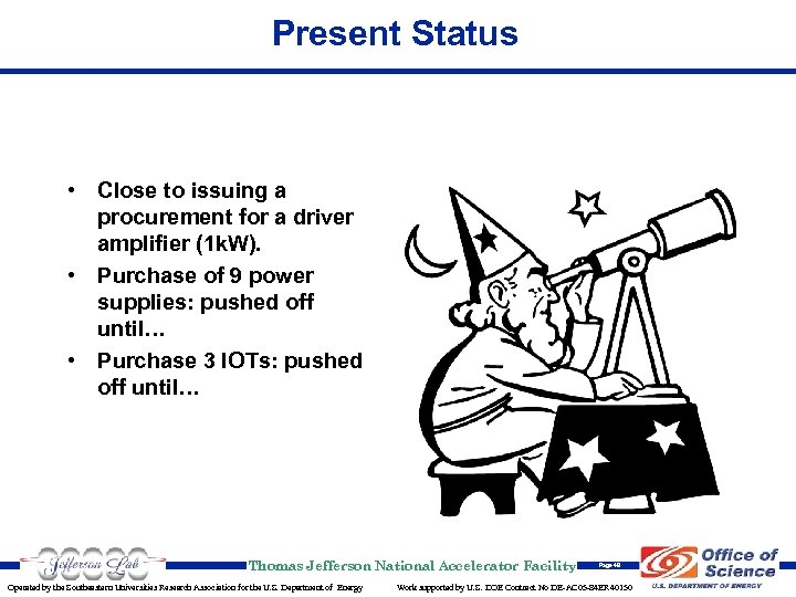 Present Status • Close to issuing a procurement for a driver amplifier (1 k.