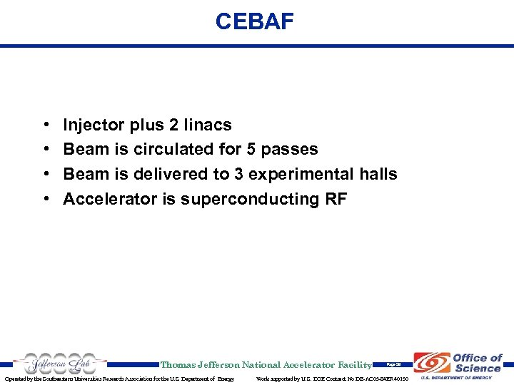 CEBAF • • Injector plus 2 linacs Beam is circulated for 5 passes Beam