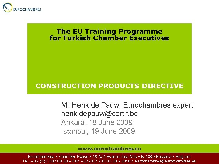 The EU Training Programme for Turkish Chamber Executives CONSTRUCTION PRODUCTS DIRECTIVE Mr Henk de
