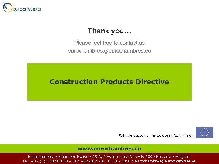 Thank you… Please feel free to contact us eurochambres@eurochambres. eu Construction Products Directive With