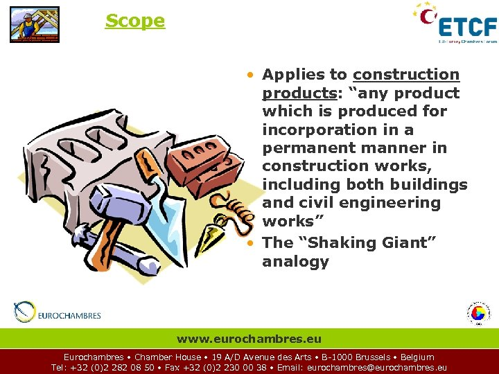 """Scope • Applies to construction products: """"any product which is produced for incorporation in"""