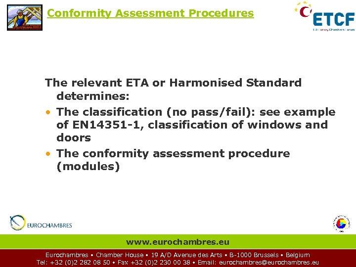 Conformity Assessment Procedures The relevant ETA or Harmonised Standard determines: • The classification (no