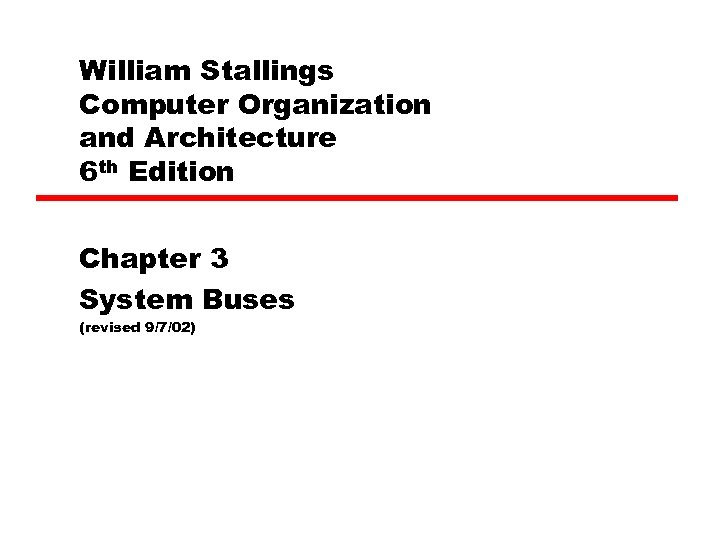 William Stallings Computer Organization and Architecture 6 th Edition Chapter 3 System Buses (revised
