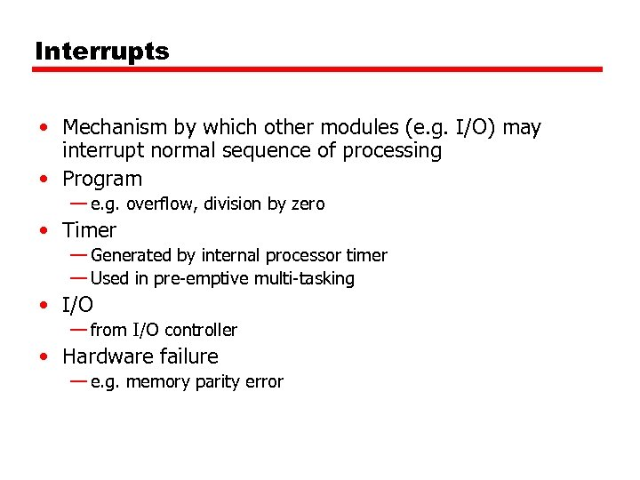 Interrupts • Mechanism by which other modules (e. g. I/O) may interrupt normal sequence