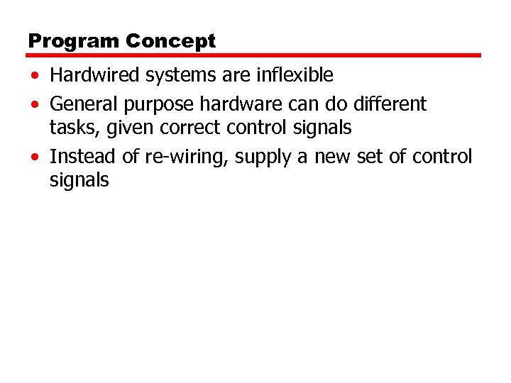 Program Concept • Hardwired systems are inflexible • General purpose hardware can do different