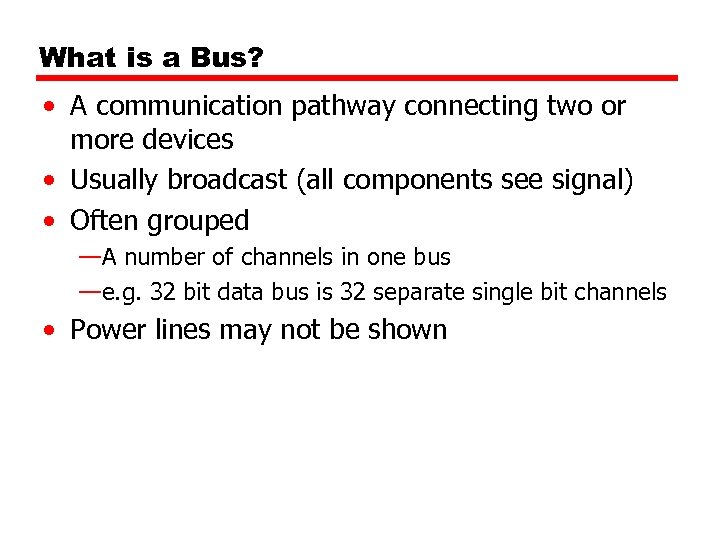 What is a Bus? • A communication pathway connecting two or more devices •