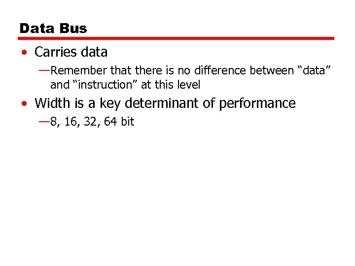 """Data Bus • Carries data —Remember that there is no difference between """"data"""" and"""
