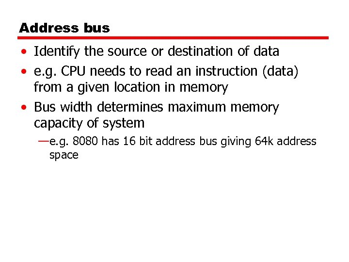 Address bus • Identify the source or destination of data • e. g. CPU