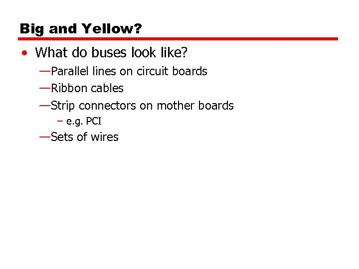 Big and Yellow? • What do buses look like? —Parallel lines on circuit boards