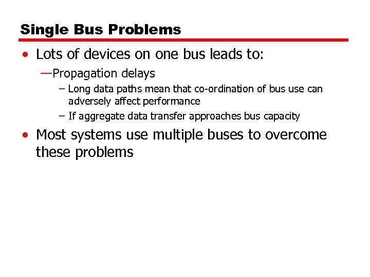 Single Bus Problems • Lots of devices on one bus leads to: —Propagation delays