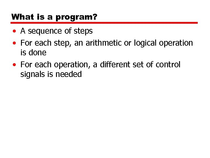 What is a program? • A sequence of steps • For each step, an