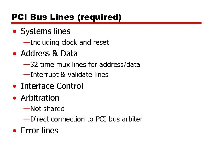 PCI Bus Lines (required) • Systems lines —Including clock and reset • Address &