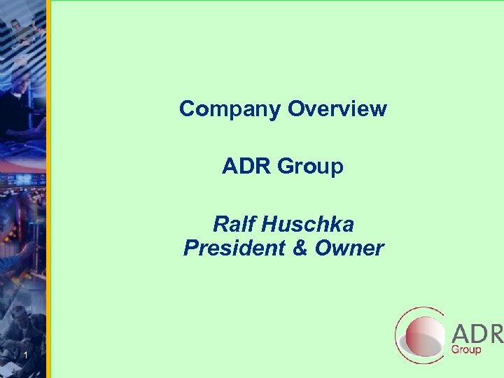 Company Overview ADR Group Ralf Huschka President & Owner 1