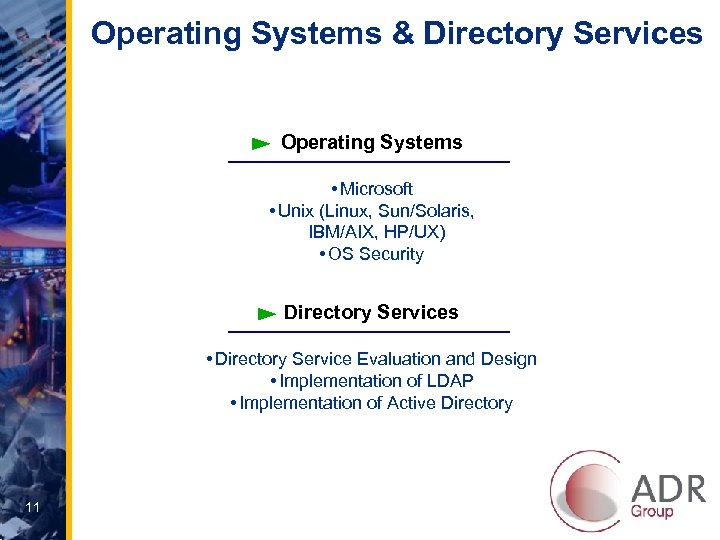 Operating Systems & Directory Services Operating Systems • Microsoft • Unix (Linux, Sun/Solaris, IBM/AIX,