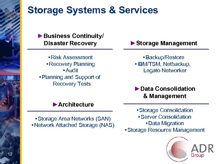 Storage Systems & Services ►Business Continuity/ Disaster Recovery • Risk Assessment • Recovery Planning