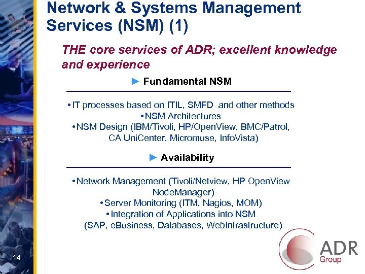 Network & Systems Management Services (NSM) (1) THE core services of ADR; excellent knowledge