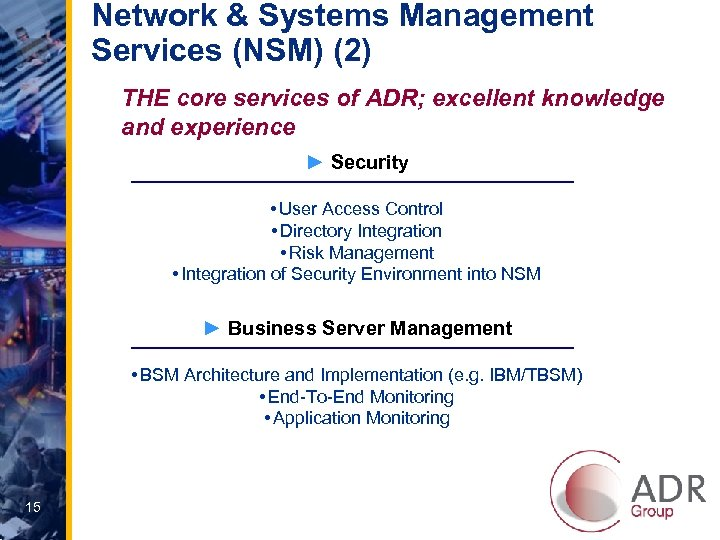 Network & Systems Management Services (NSM) (2) THE core services of ADR; excellent knowledge