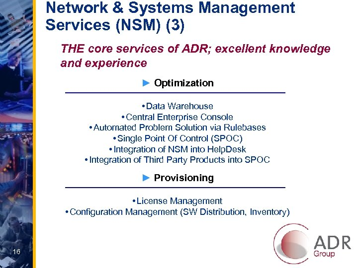 Network & Systems Management Services (NSM) (3) THE core services of ADR; excellent knowledge