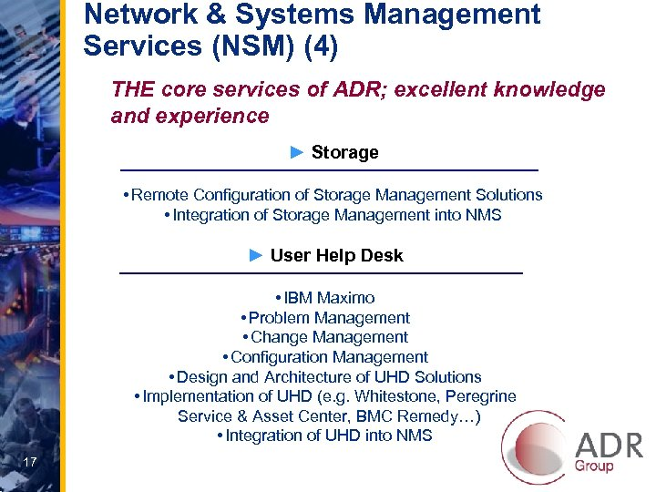 Network & Systems Management Services (NSM) (4) THE core services of ADR; excellent knowledge