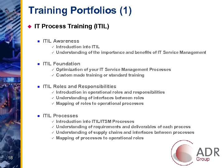 Training Portfolios (1) u IT Process Training (ITIL) n ITIL Awareness ü ü n