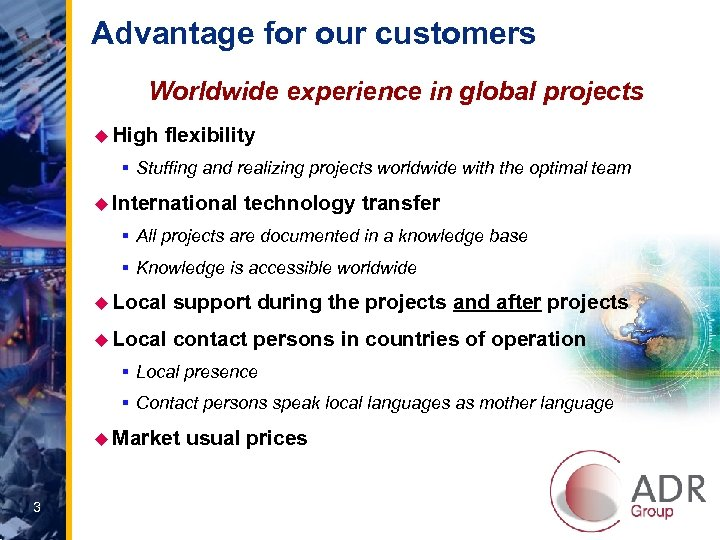 Advantage for our customers Worldwide experience in global projects u High flexibility § Stuffing