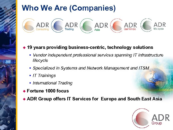 Who We Are (Companies) u 19 years providing business-centric, technology solutions § Vendor independent