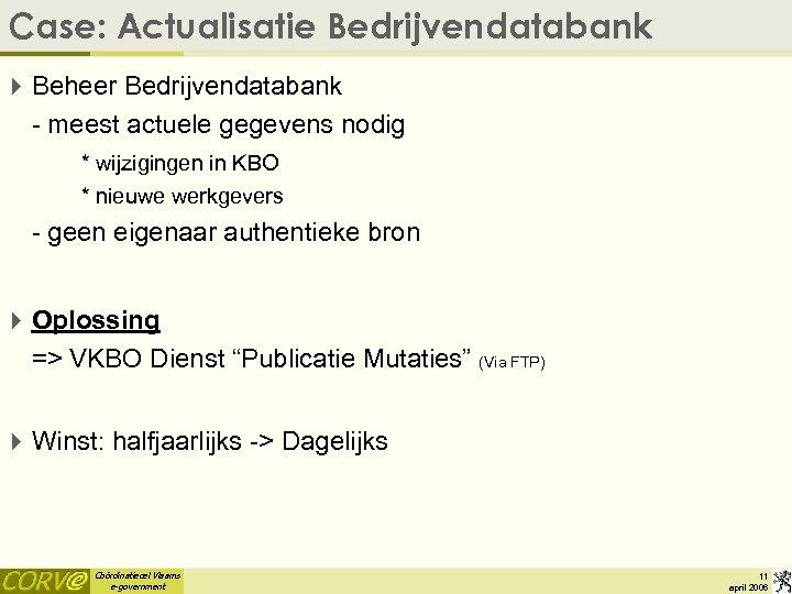 Case: Actualisatie Bedrijvendatabank 4 Beheer Bedrijvendatabank - meest actuele gegevens nodig * wijzigingen in