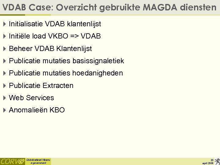 VDAB Case: Overzicht gebruikte MAGDA diensten 4 Initialisatie VDAB klantenlijst 4 Initiële load VKBO