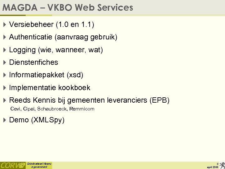 MAGDA – VKBO Web Services 4 Versiebeheer (1. 0 en 1. 1) 4 Authenticatie