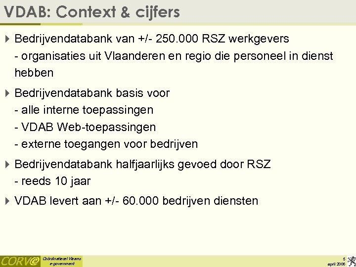 VDAB: Context & cijfers 4 Bedrijvendatabank van +/- 250. 000 RSZ werkgevers - organisaties