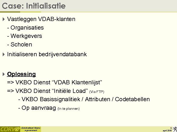 Case: Initialisatie 4 Vastleggen VDAB-klanten - Organisaties - Werkgevers - Scholen 4 Initialiseren bedrijvendatabank