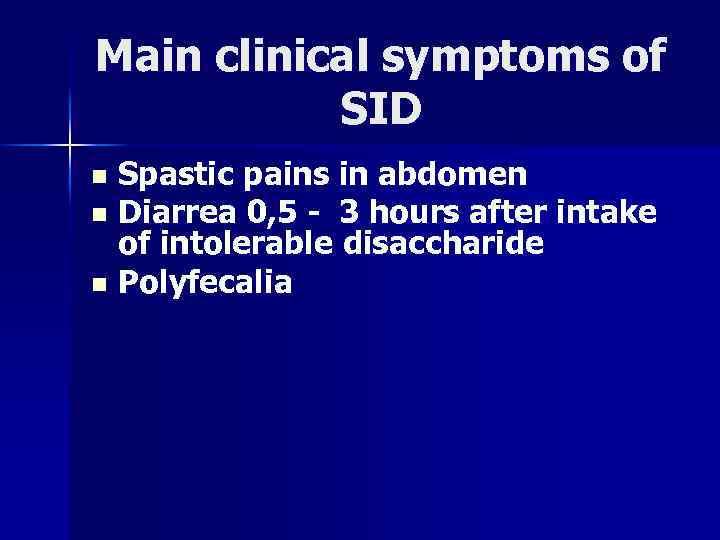 Main clinical symptoms of SID Spastic pains in abdomen n Diarrea 0, 5 -