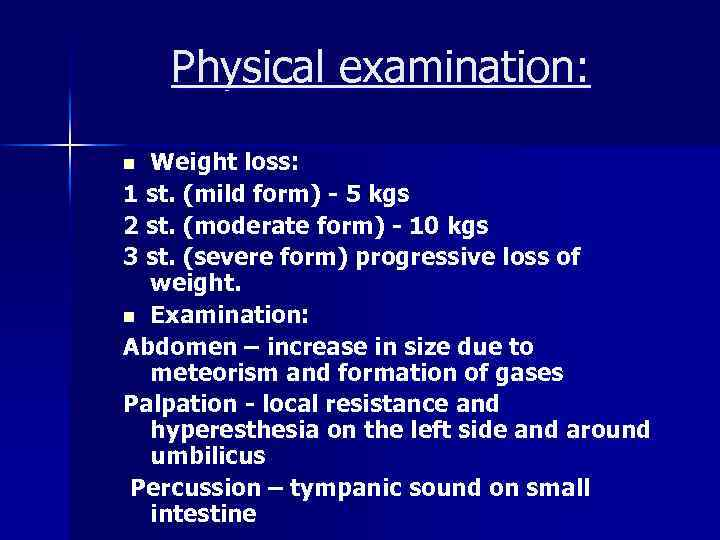 Physical examination: Weight loss: 1 st. (mild form) - 5 kgs 2 st. (moderate