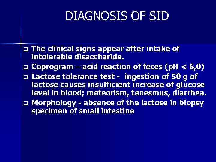 DIAGNOSIS OF SID q q The clinical signs appear after intake of intolerable disaccharide.