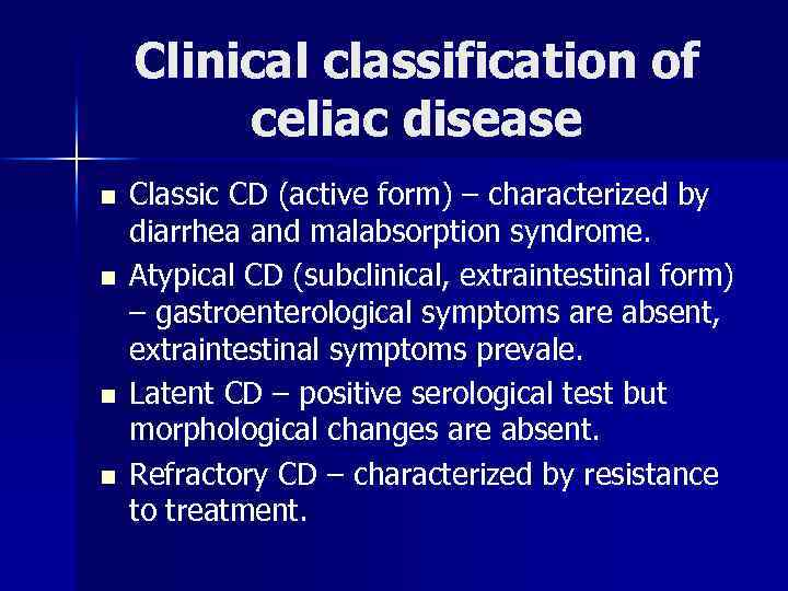 Clinical classification of celiac disease n n Classic CD (active form) – characterized by