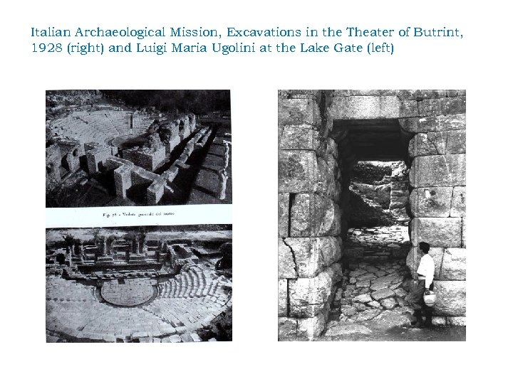 Italian Archaeological Mission, Excavations in the Theater of Butrint, 1928 (right) and Luigi Maria