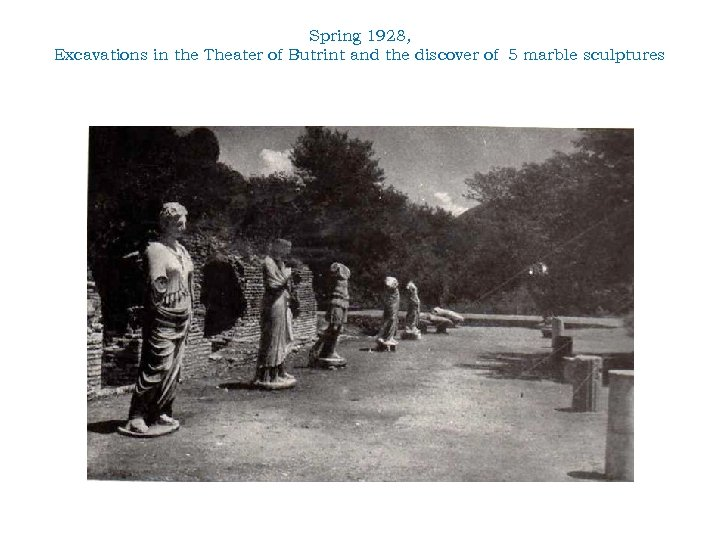 Spring 1928, Excavations in the Theater of Butrint and the discover of 5 marble