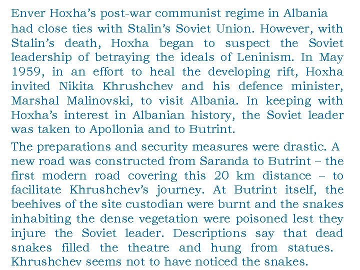 Enver Hoxha's post-war communist regime in Albania had close ties with Stalin's Soviet Union.