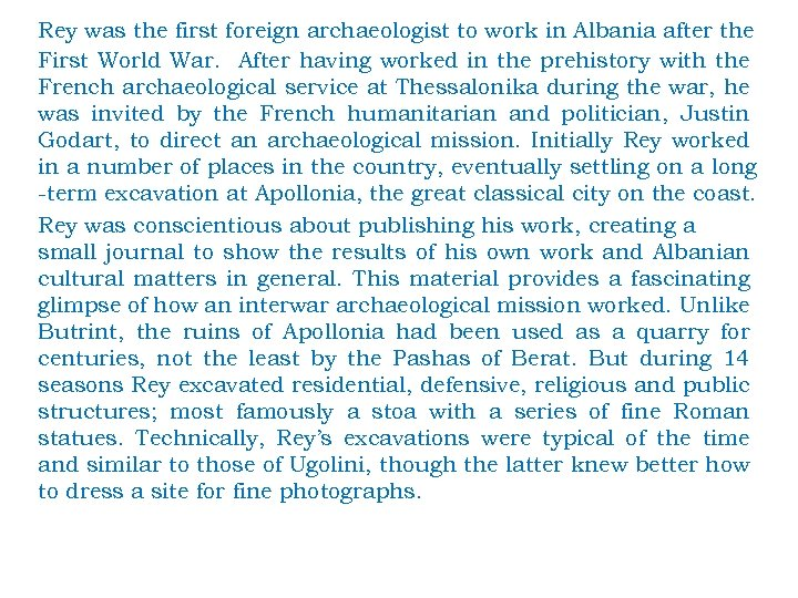 Rey was the first foreign archaeologist to work in Albania after the First World
