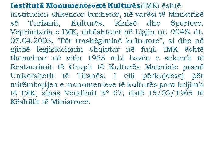 Institutii Monumentevetë Kulturës (IMK) është institucion shkencor buxhetor, në varësi të Ministrisë së Turizmit,