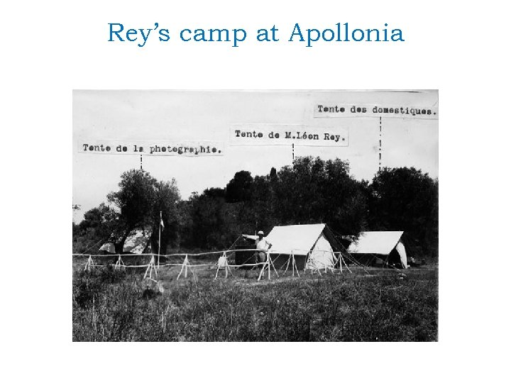 Rey's camp at Apollonia