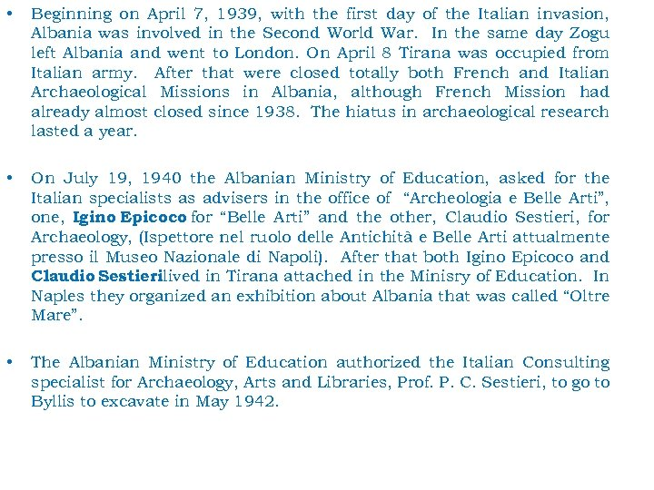 • Beginning on April 7, 1939, with the first day of the Italian
