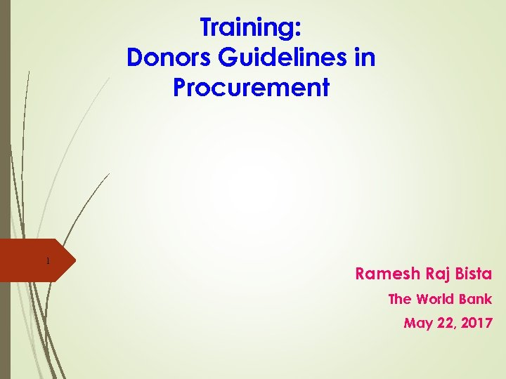 Training: Donors Guidelines in Procurement 1 Ramesh Raj Bista The World Bank May 22,