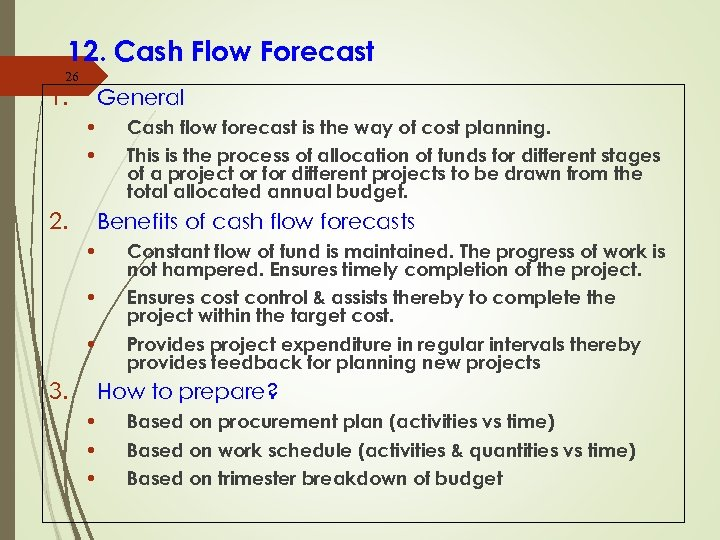 12. Cash Flow Forecast 26 1. General • • 2. Cash flow forecast is