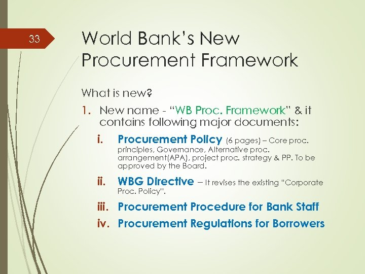 "33 World Bank's New Procurement Framework What is new? 1. New name - ""WB"