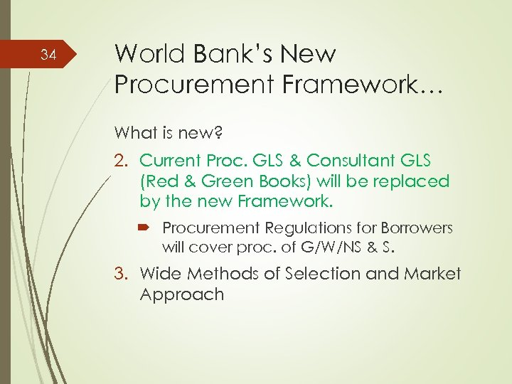 34 World Bank's New Procurement Framework… What is new? 2. Current Proc. GLS &